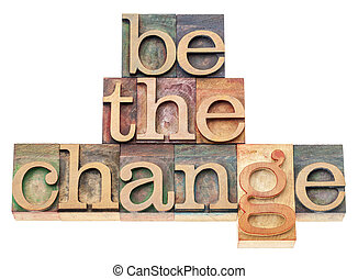 be the change in wood type - be the change - inspiration...