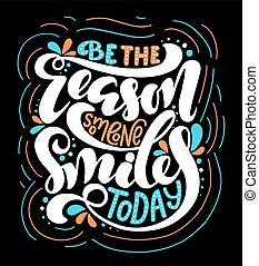 Be the reason someone smiles today. Inspirational quote. Hand drawn poster with hand lettering.