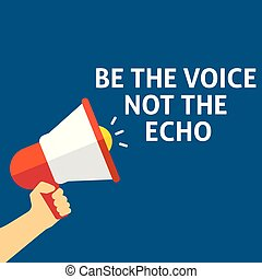 BE THE VOICE NOT THE ECHO Announcement. Hand Holding...