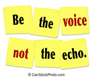 The words Be the Voice Not the Echo as a saying or quote printed on yellow sticky notes to inspire or motivate people to lead and not follow in setting the pace of change and innovation
