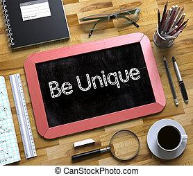 Be Unique on Small Chalkboard. 3D. - Be Unique Handwritten...