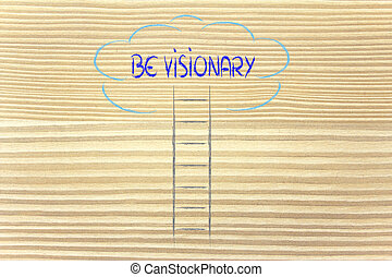 be visionary: ladder leading to the clouds