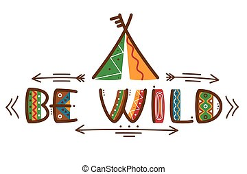 Be wild poster african style texting words design or native americans with arrows