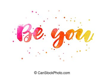Be you - motivational message. Handwritten modern calligraphy inspirational watercolor lettering with abstract dots decoration.