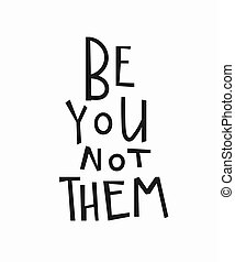 Be you not them t-shirt quote lettering.