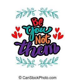 Be You not them. Vector illustration.Hand Lettering.
