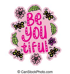 Be you tiful  Hand drawn greetings lettering