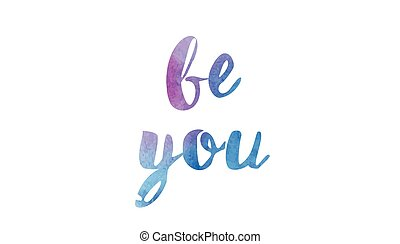 be you watercolor hand written text positive quote inspiration typography design