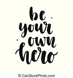 Be Your Own Hero. Hand written lettering quote