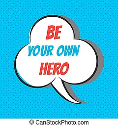 Be your own hero. Motivational and inspirational quote