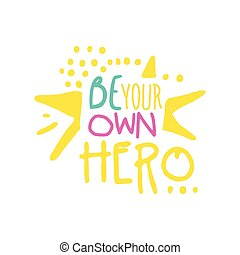 Be your own hero positive slogan, hand written lettering motivational quote colorful vector Illustration