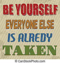 Be yourself everyone else is alredy taken , vintage grunge poster, vector illustrator