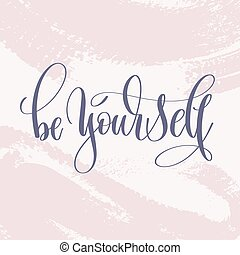be yourself - hand lettering text about life poster