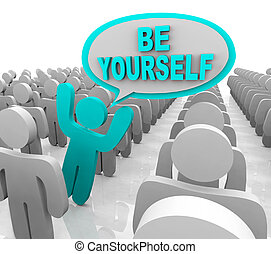 The words Be Yourself in a speech bubble and a unique person leanding out of a line in a crowd of same people, illustrating the importance of being true to you and sticking out to express your uniqueness