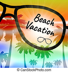 Beach Vacation Means Time Off On Beaches - Beach Vacation...