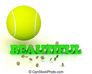 BEAUTIFUL- bright green letters, tennis ball, gold money