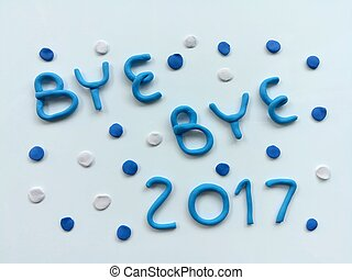 Beautiful bye bye year 2017 plasticine, colorful clay dough, white background