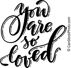 Beautiful handwritten phrase. Vector you are so loved ...