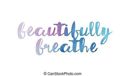 beautifully breathe watercolor hand written text positive quote inspiration typography design