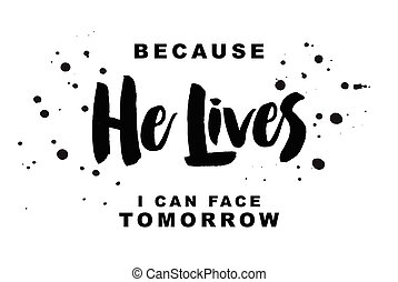 Because He Lives I can Face Tomorrow typography art poster...