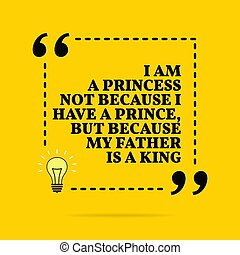 because, king., inspirational, fader, motivational, quote., men, ha inte, prins, min, prinsessa
