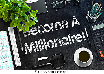 Become A Millionaire on Black Chalkboard. 3D Rendering.