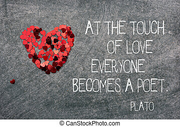 becomes a poet Plato - At the touch of love everyone becomes...