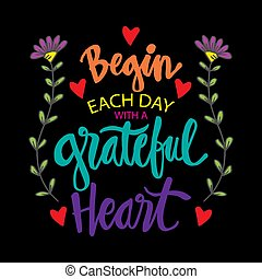 Begin each day with a grateful heart. Inspirational quote.