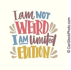 begränsad, motivational, färgad, textning, citera, script., nymodig, isolerat, illustration, calligraphic, t-shirt, upplaga, vektor, bakgrund., konstig, inte, uttryck, vit, print., eller, handskrivet
