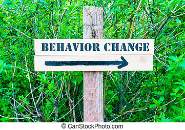 BEHAVIOR CHANGE Directional sign - BEHAVIOR CHANGE written...