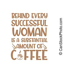 Behind every successful woman is a substantial amount of coffee. Hand drawn typography poster design. Premium Vector.
