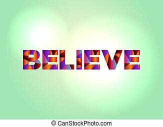 Believe Concept Colorful Word Art Illustration