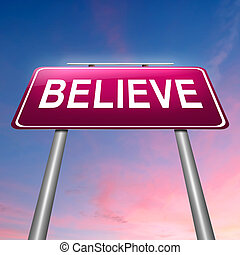 Believe concept. - Illustration depicting a sign with a...