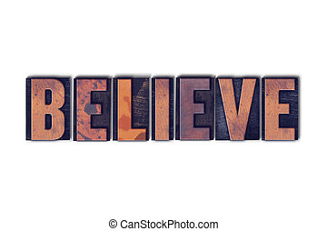 Believe Concept Isolated Letterpress Word - The word Believe...