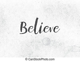 Believe Concept Painted Ink Word and Theme