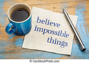 Believe impossible things text on napkin