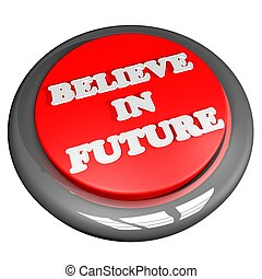 Believe in future