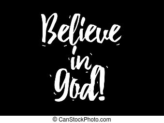 Believe in God inscription. Greeting card with calligraphy. Hand drawn design elements. Black and white.