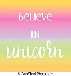 Believe in the unicorn.