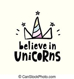 Believe in unicorns. Vector cute lettering poster