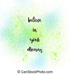 Believe in your dreams on blue and green spray background