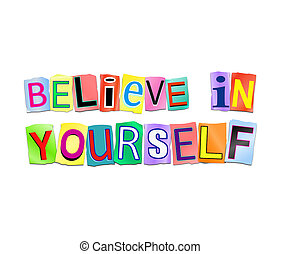 3d Illustration depicting a set of cut out printed letters arranged to form the words believe in yourself.