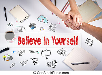 Believe in yourself concept. The meeting at the white office table