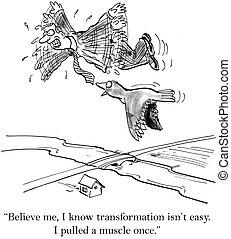 "Believe me I know transformation isn't easy - ""Believe me, I..."