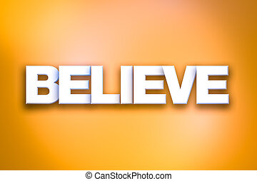 Believe Theme Word Art on Colorful Background