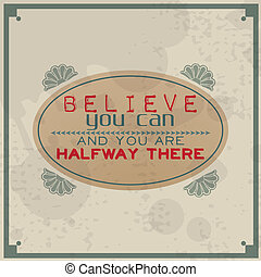Believe you can and you are halfway there / Vintage...