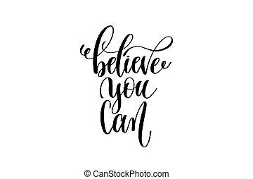 believe you can - black and white hand lettering inscription...