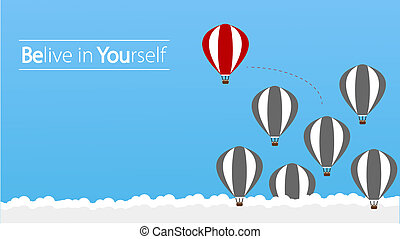 Belive in Yourself and Dare to be Yourself. Take Risk in Life and Move for Your Goals. The Hot Air Balloon a Concept of Determination, Courage, Belief, Enterprise Life, Self Confidence, Fearless.