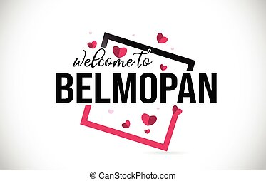 Belmopan Welcome To Word Text with Handwritten Font and Red Hearts Square.
