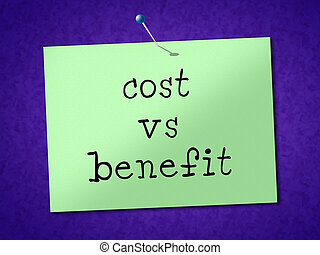 Benefit Versus Cost Note Means Value Gained Over Money Spent - 3d Illustration